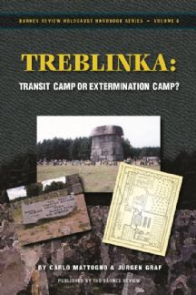 Mattogno, Carlo and  Graf, Jürgen:  Treblinka. Extermination Camp or Transit Camp? Treblinka. Extermination Camp or Transit Camp?